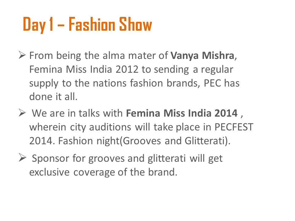 Day 1 – Fashion Show  From being the alma mater of Vanya Mishra, Femina Miss India 2012 to sending a regular supply to the nations fashion brands, PE