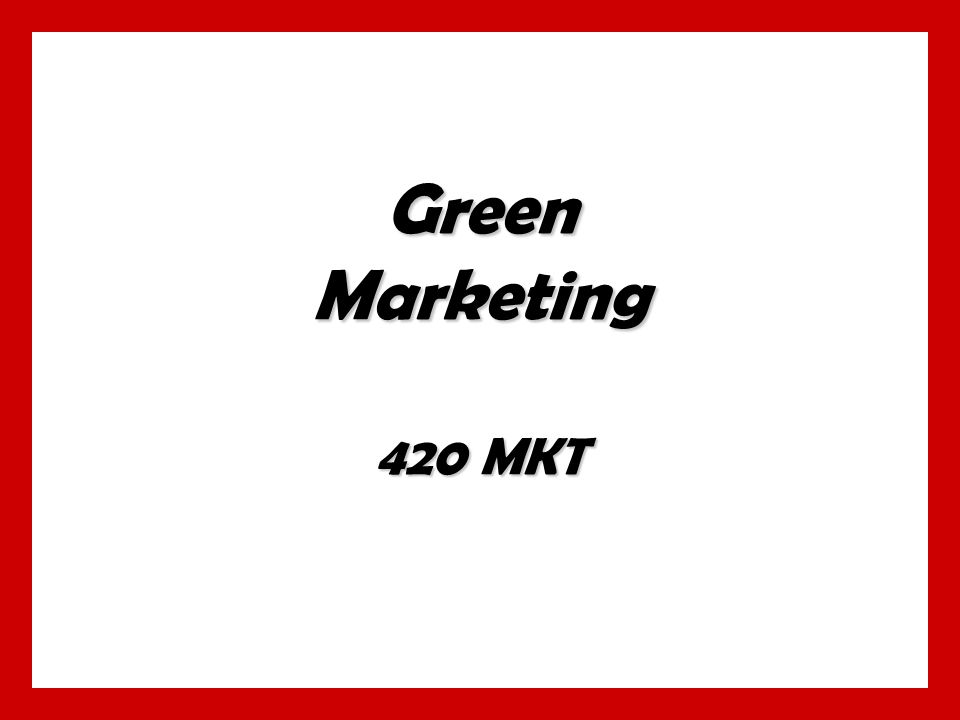 Green Marketing 420 MKT