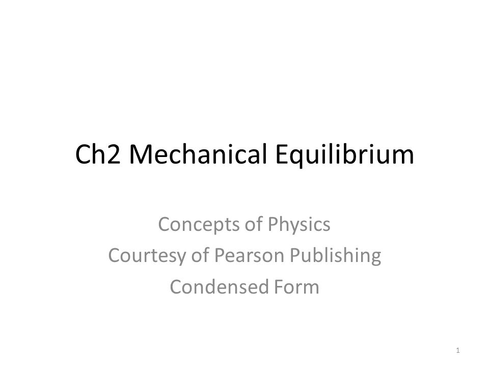 Ch2 Mechanical Equilibrium Concepts of Physics Courtesy of Pearson Publishing Condensed Form 1