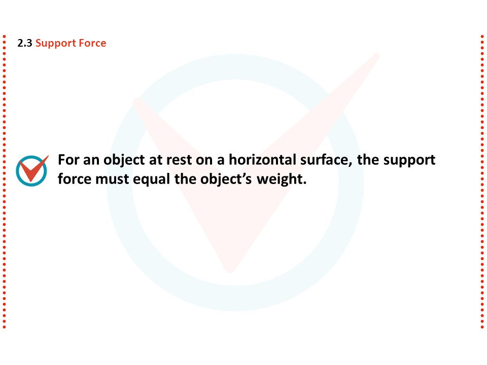 For an object at rest on a horizontal surface, the support force must equal the object's weight.