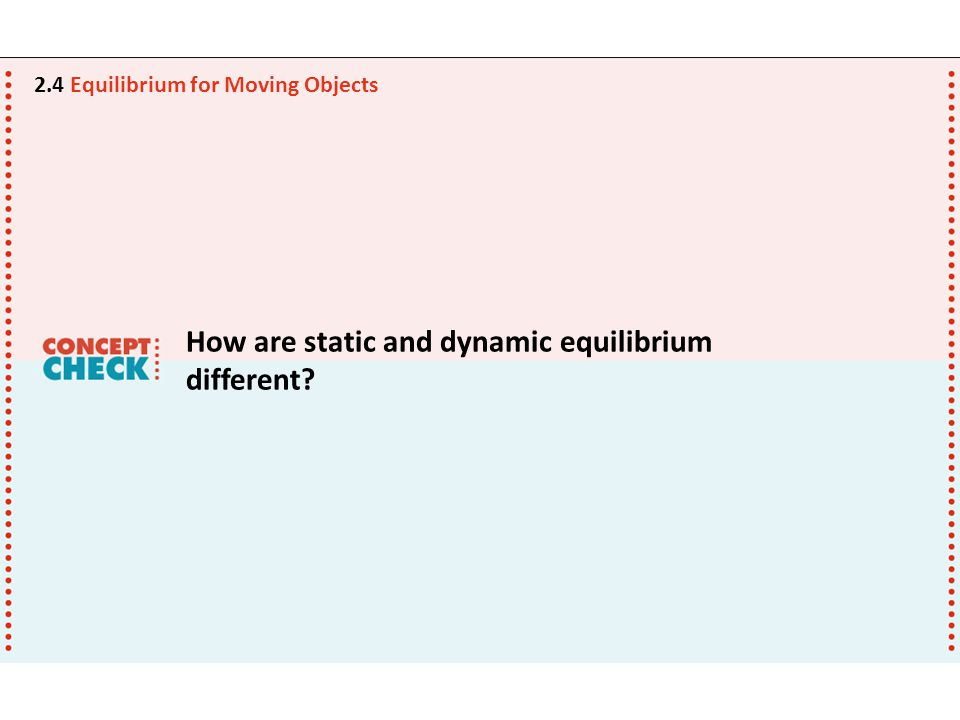How are static and dynamic equilibrium different? 2.4 Equilibrium for Moving Objects