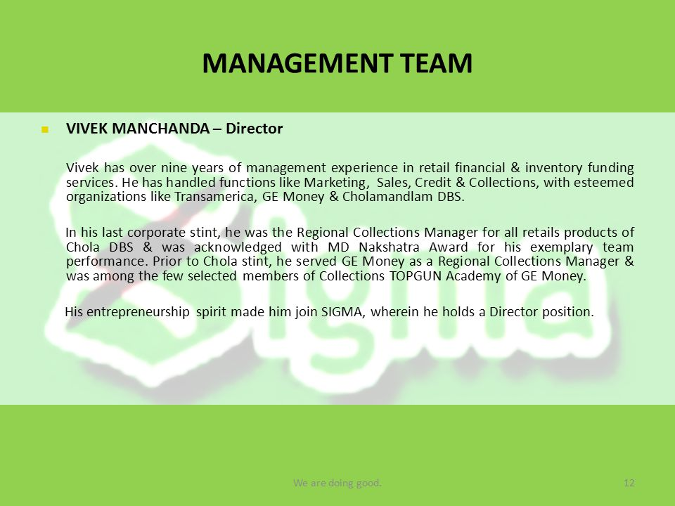MANAGEMENT TEAM VIVEK MANCHANDA – Director Vivek has over nine years of management experience in retail financial & inventory funding services.