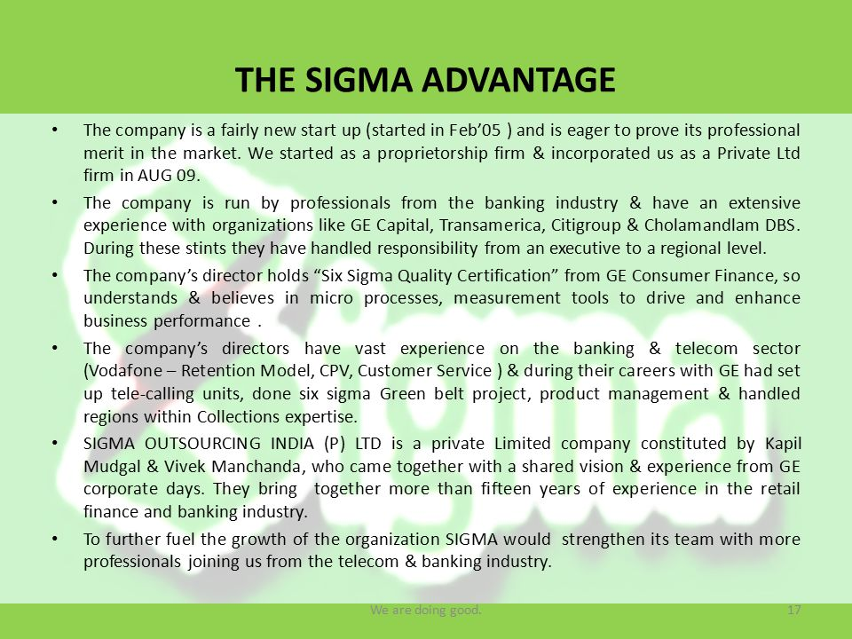 THE SIGMA ADVANTAGE The company is a fairly new start up (started in Feb'05 ) and is eager to prove its professional merit in the market.