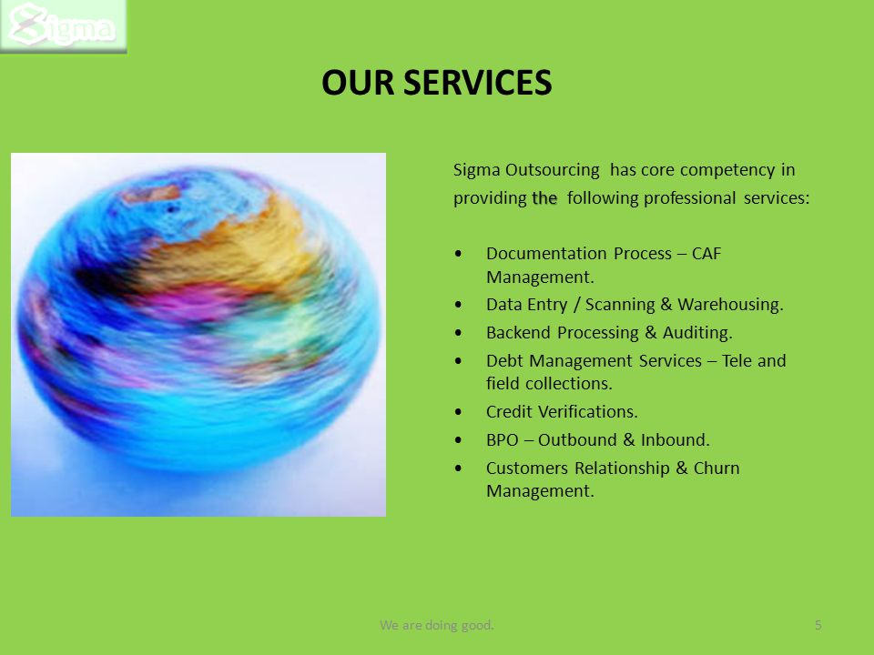 OUR SERVICES Sigma Outsourcing has core competency in the providing the following professional services: Documentation Process – CAF Management.