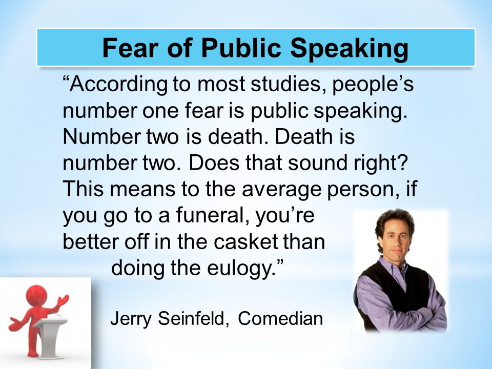 """According to most studies, people's number one fear is public speaking. Number two is death. Death is number two. Does that sound right? This means t"