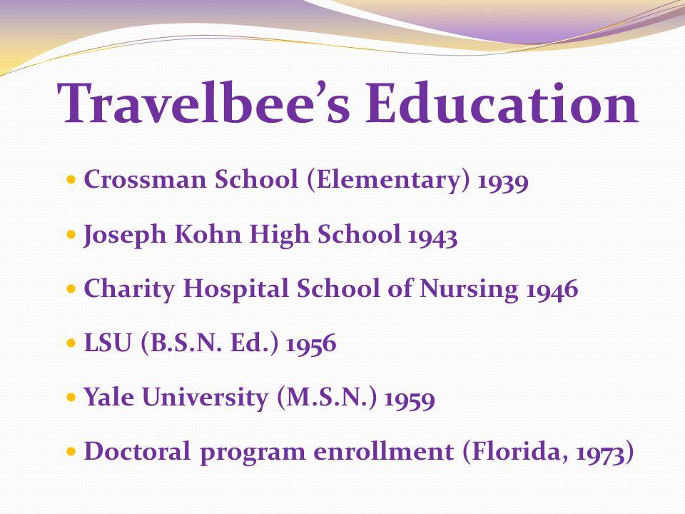 Travelbee's Education Crossman School (Elementary) 1939 Joseph Kohn High School 1943 Charity Hospital School of Nursing 1946 LSU (B.S.N.