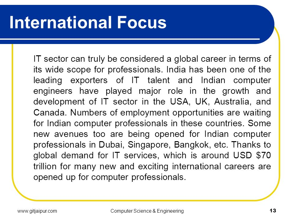 International Focus IT sector can truly be considered a global career in terms of its wide scope for professionals.