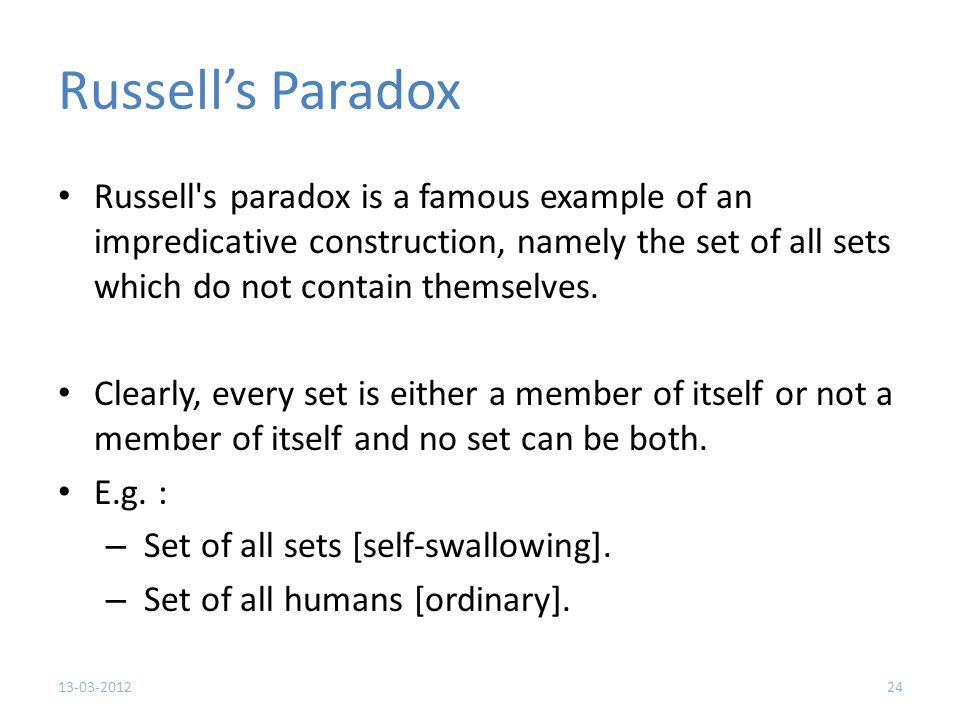 Russell's Paradox Russell s paradox is a famous example of an impredicative construction, namely the set of all sets which do not contain themselves.