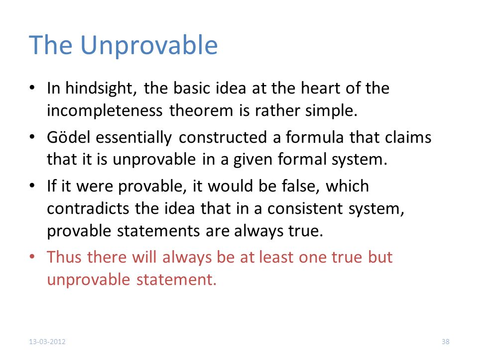 The Unprovable In hindsight, the basic idea at the heart of the incompleteness theorem is rather simple.