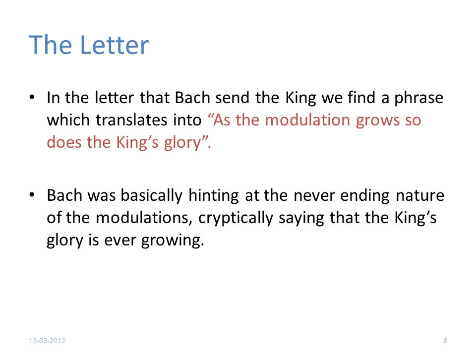 The Letter In the letter that Bach send the King we find a phrase which translates into As the modulation grows so does the King's glory .