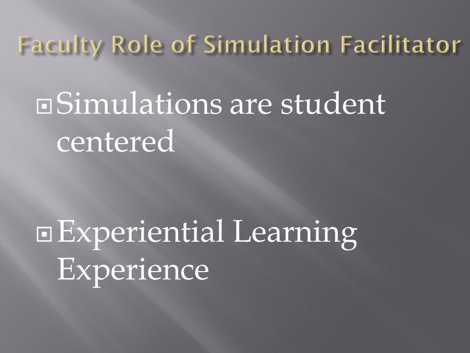  Simulations are student centered  Experiential Learning Experience