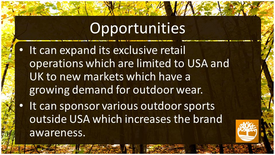 It can expand its exclusive retail operations which are limited to USA and UK to new markets which have a growing demand for outdoor wear.