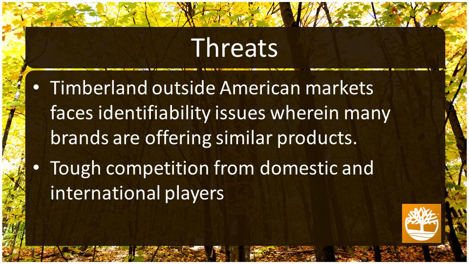 Timberland outside American markets faces identifiability issues wherein many brands are offering similar products.