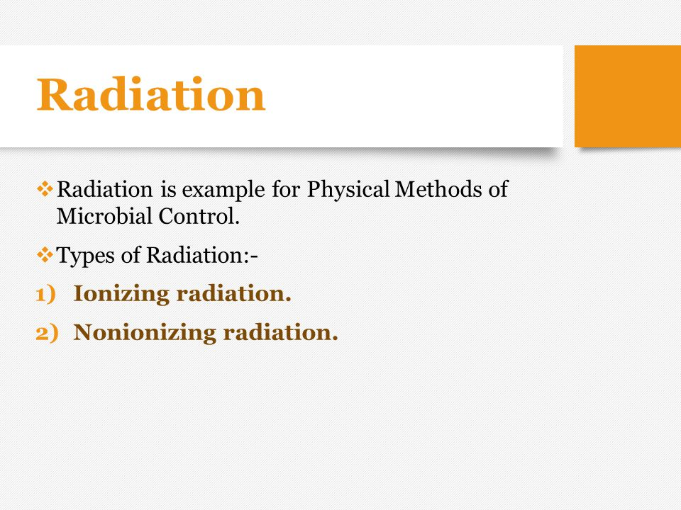 Radiation  Radiation is example for Physical Methods of Microbial Control.  Types of Radiation:- 1)Ionizing radiation. 2)Nonionizing radiation.