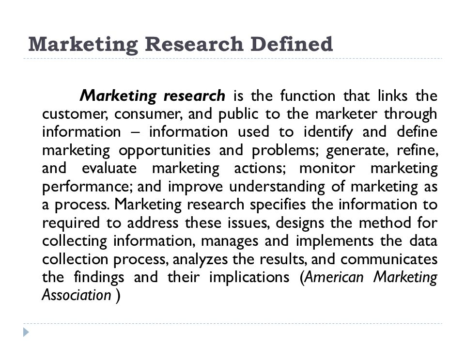 Marketing Research Defined Marketing research is the function that links the customer, consumer, and public to the marketer through information – info