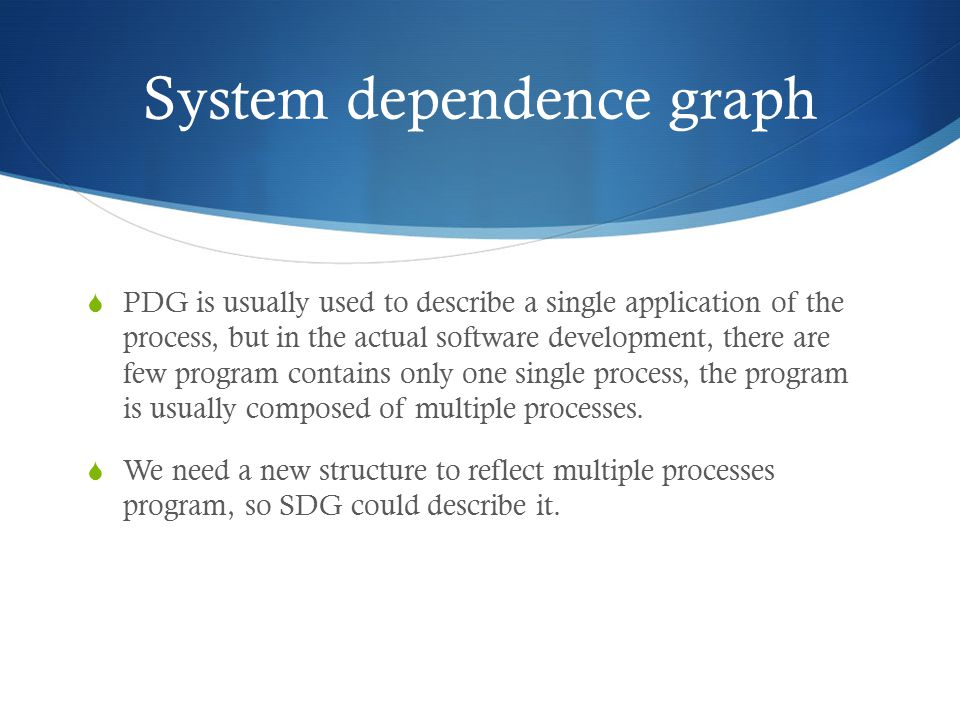 System dependence graph  PDG is usually used to describe a single application of the process, but in the actual software development, there are few program contains only one single process, the program is usually composed of multiple processes.
