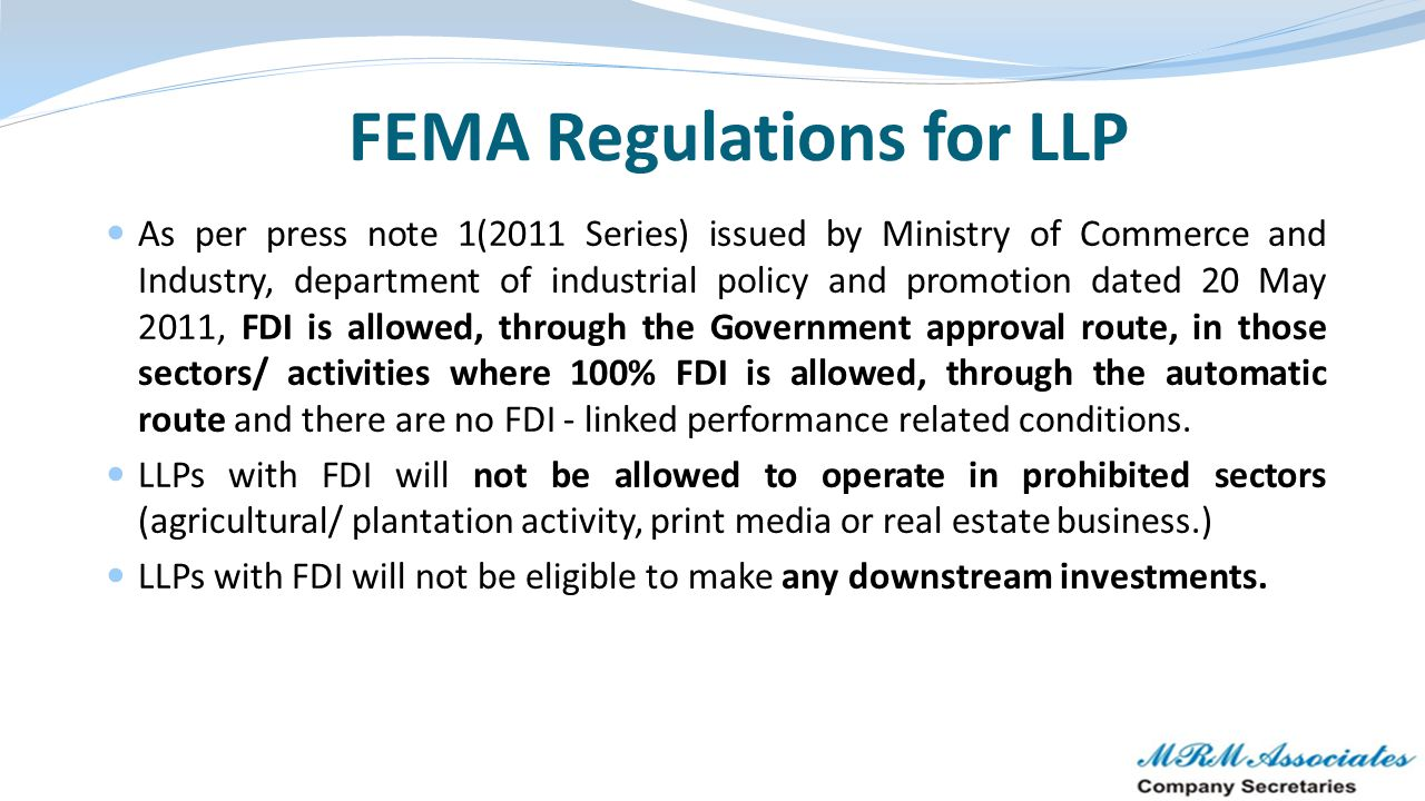FEMA Regulations for LLP As per press note 1(2011 Series) issued by Ministry of Commerce and Industry, department of industrial policy and promotion d