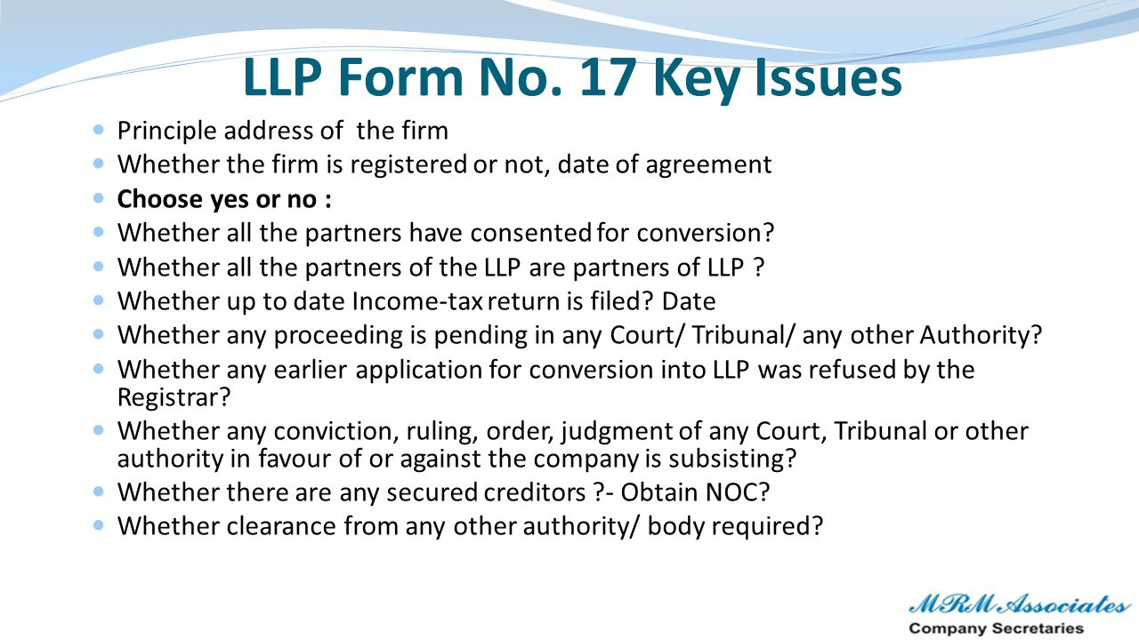 LLP Form No. 17 Key Issues Principle address of the firm Whether the firm is registered or not, date of agreement Choose yes or no : Whether all the p