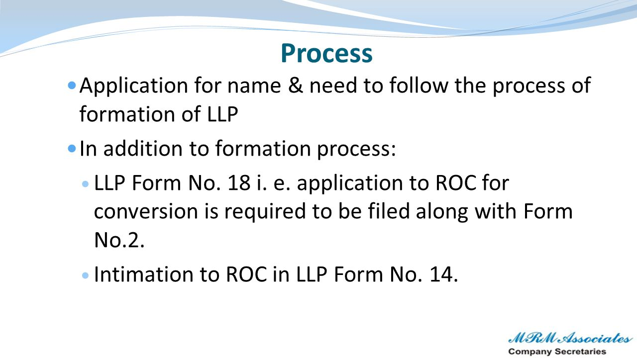 Application for name & need to follow the process of formation of LLP In addition to formation process: LLP Form No. 18 i. e. application to ROC for c