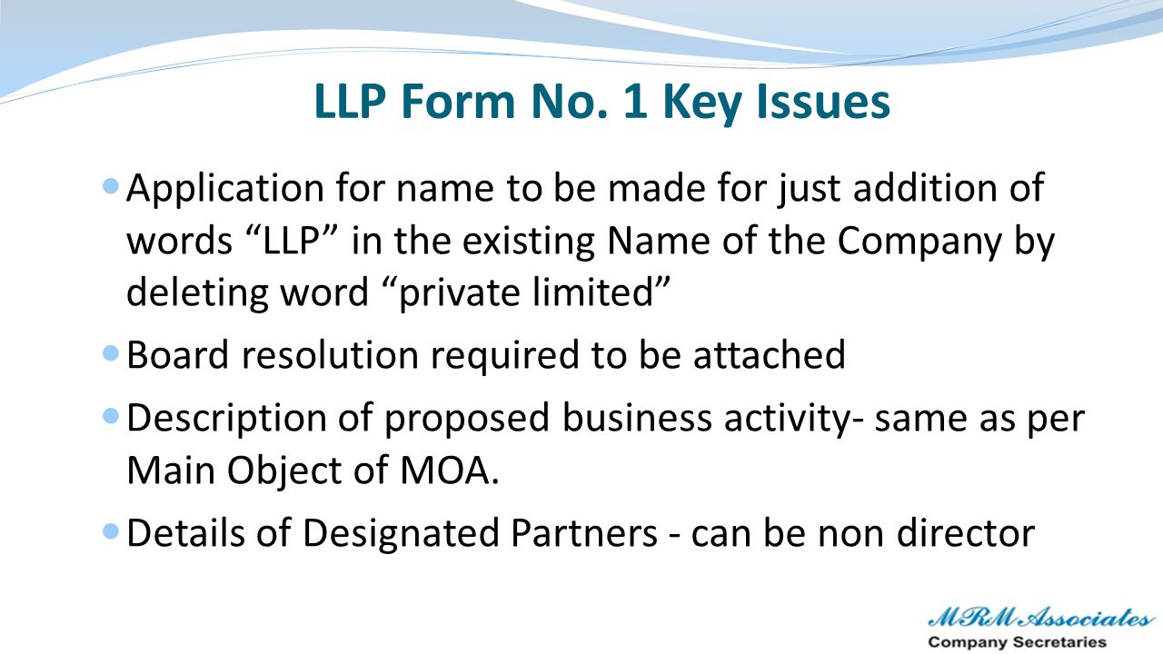 "LLP Form No. 1 Key Issues Application for name to be made for just addition of words ""LLP"" in the existing Name of the Company by deleting word ""priva"