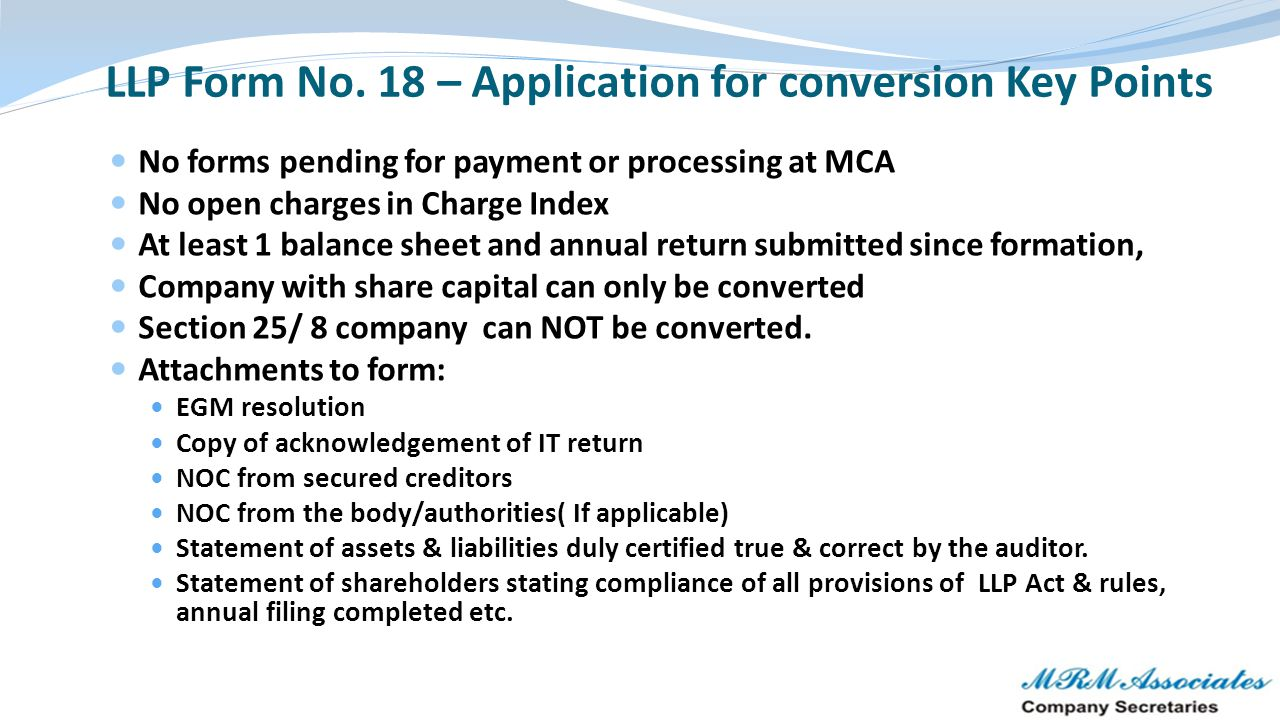 LLP Form No. 18 – Application for conversion Key Points No forms pending for payment or processing at MCA No open charges in Charge Index At least 1 b