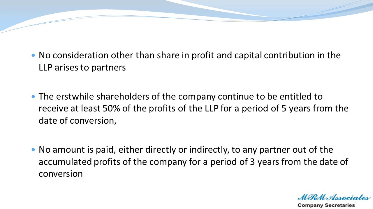 No consideration other than share in profit and capital contribution in the LLP arises to partners The erstwhile shareholders of the company continue