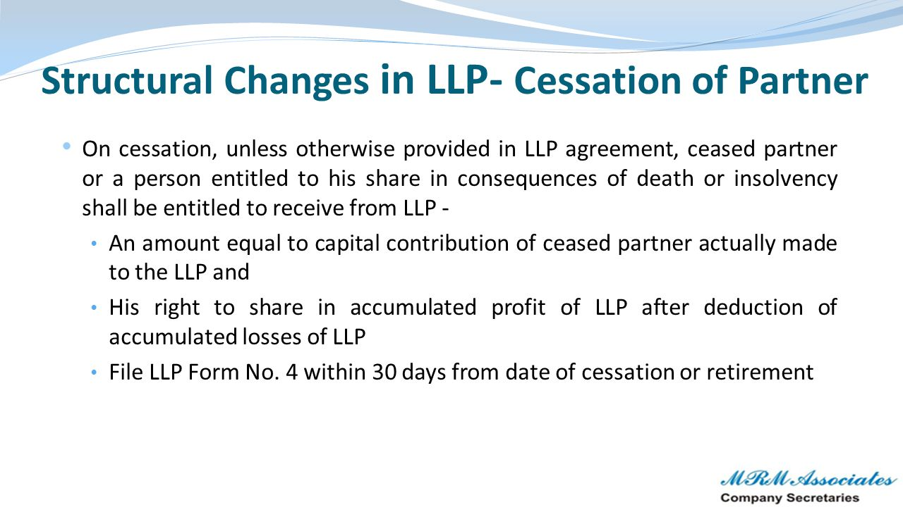 Structural Changes in LLP- Cessation of Partner On cessation, unless otherwise provided in LLP agreement, ceased partner or a person entitled to his s