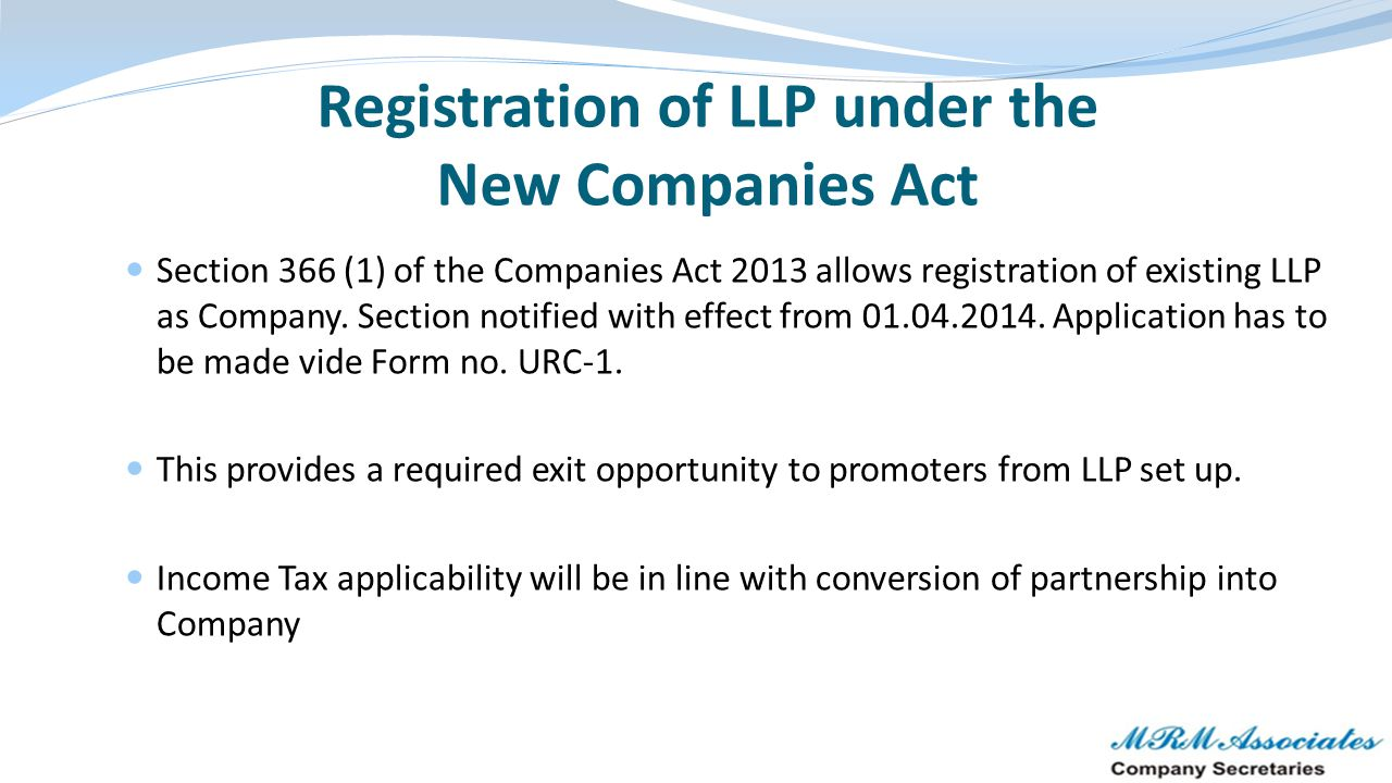 Registration of LLP under the New Companies Act Section 366 (1) of the Companies Act 2013 allows registration of existing LLP as Company. Section noti