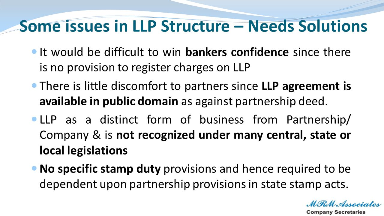 Some issues in LLP Structure – Needs Solutions It would be difficult to win bankers confidence since there is no provision to register charges on LLP