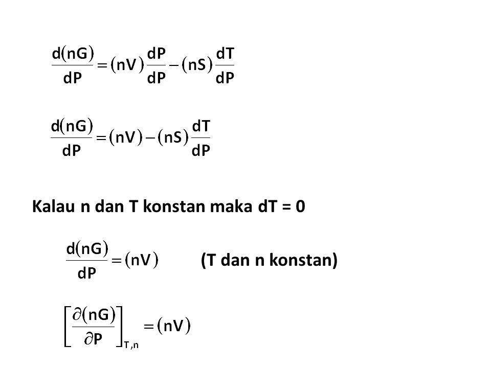 Kalau n dan T konstan maka dT = 0 (T dan n konstan)