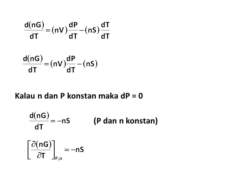 Kalau n dan P konstan maka dP = 0 (P dan n konstan)