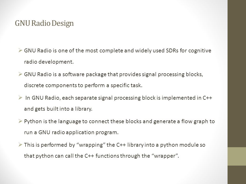 GNU Radio Design  GNU Radio is one of the most complete and widely used SDRs for cognitive radio development.