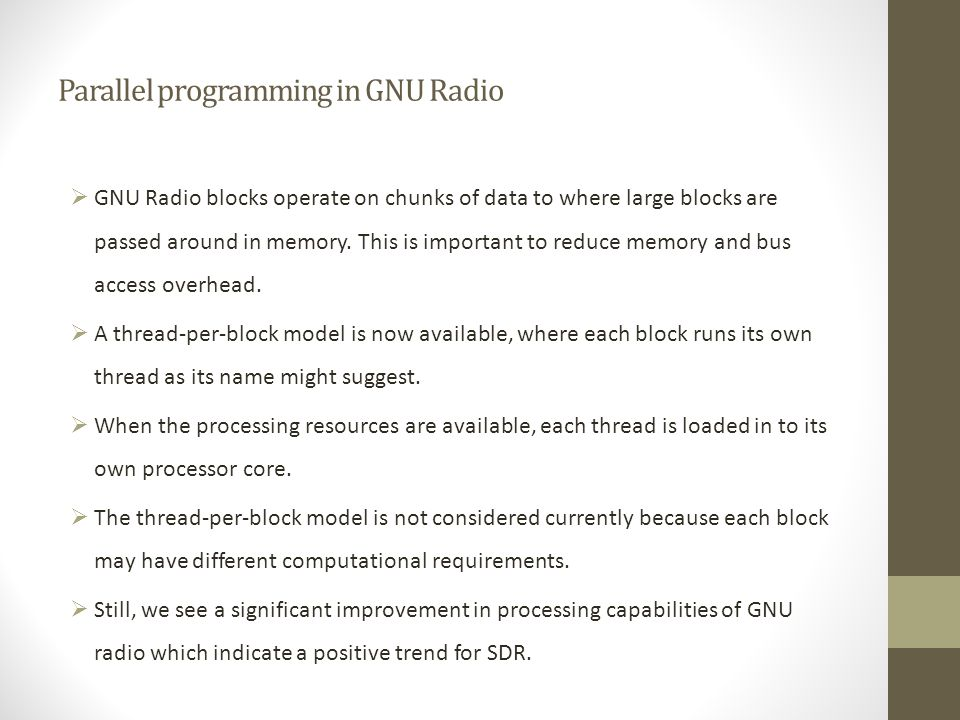 Parallel programming in GNU Radio  GNU Radio blocks operate on chunks of data to where large blocks are passed around in memory.