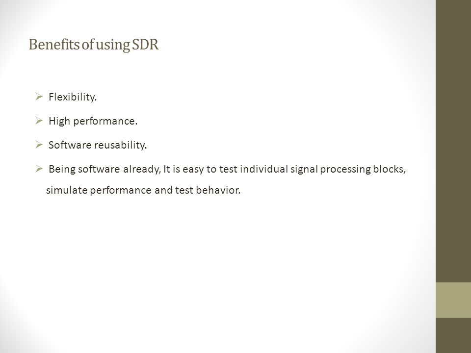 Benefits of using SDR  Flexibility.  High performance.