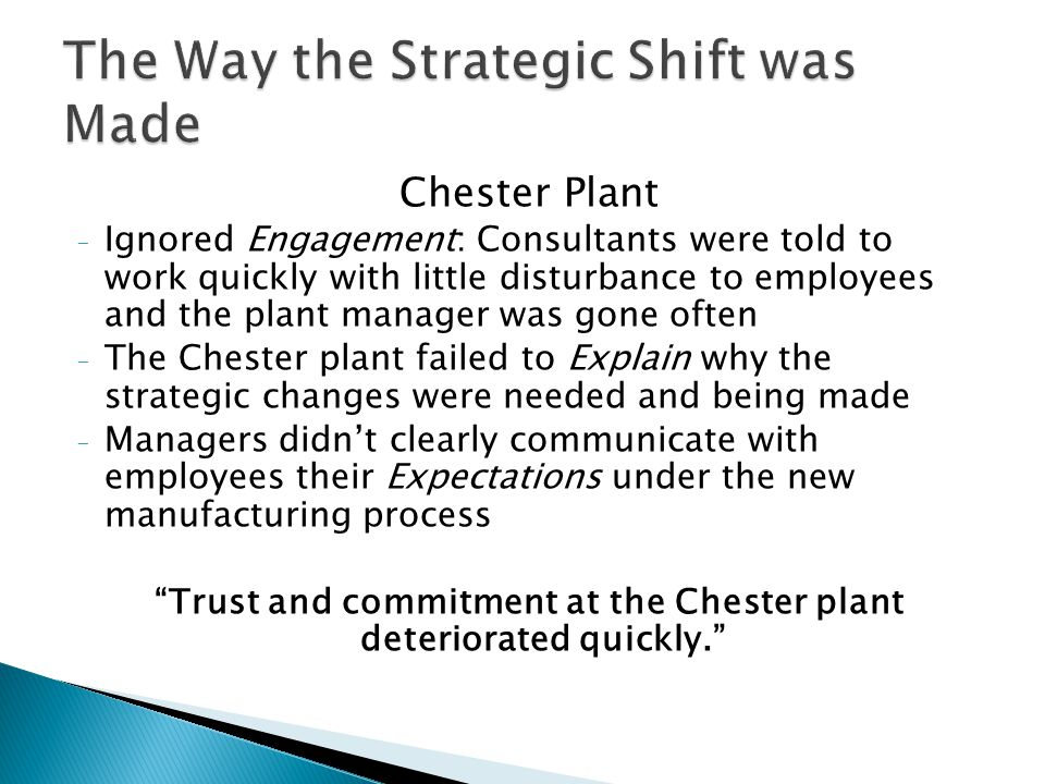 Chester Plant - Ignored Engagement: Consultants were told to work quickly with little disturbance to employees and the plant manager was gone often -