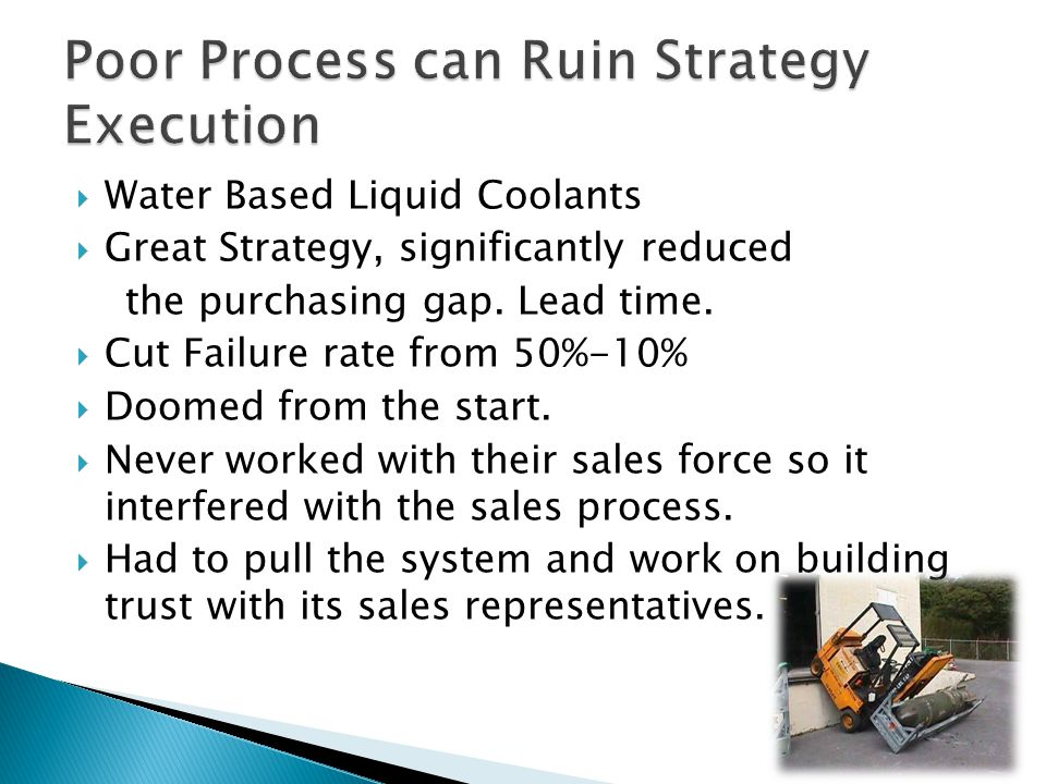  Water Based Liquid Coolants  Great Strategy, significantly reduced the purchasing gap.