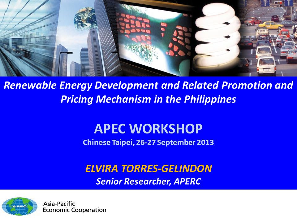 Renewable Energy Development and Related Promotion and Pricing Mechanism in the Philippines APEC WORKSHOP Chinese Taipei, 26-27 September 2013 ELVIRA