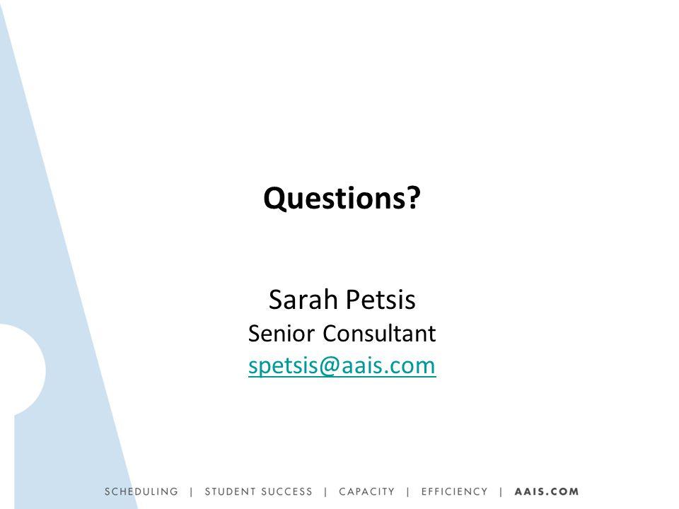 Questions Sarah Petsis Senior Consultant spetsis@aais.com