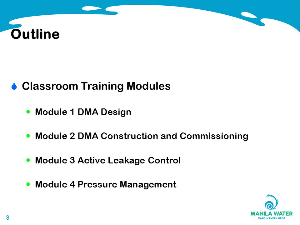 33 Outline  Classroom Training Modules Module 1 DMA Design Module 2 DMA Construction and Commissioning Module 3 Active Leakage Control Module 4 Pressure Management