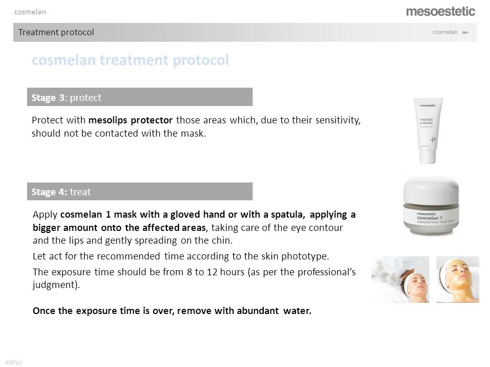 antiaging range MENU cosmelan Treatment protocol cosmelan treatment protocol Protect with mesolips protector those areas which, due to their sensitivity, should not be contacted with the mask.