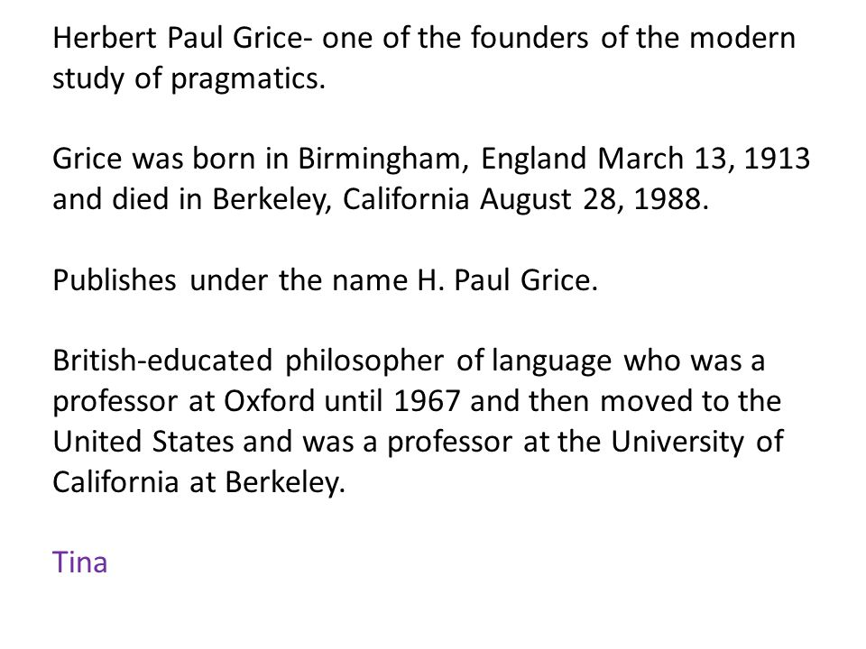 Herbert Paul Grice- one of the founders of the modern study of pragmatics.