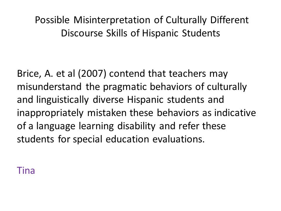 Possible Misinterpretation of Culturally Different Discourse Skills of Hispanic Students Brice, A.