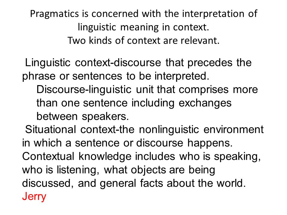Pragmatics is concerned with the interpretation of linguistic meaning in context.