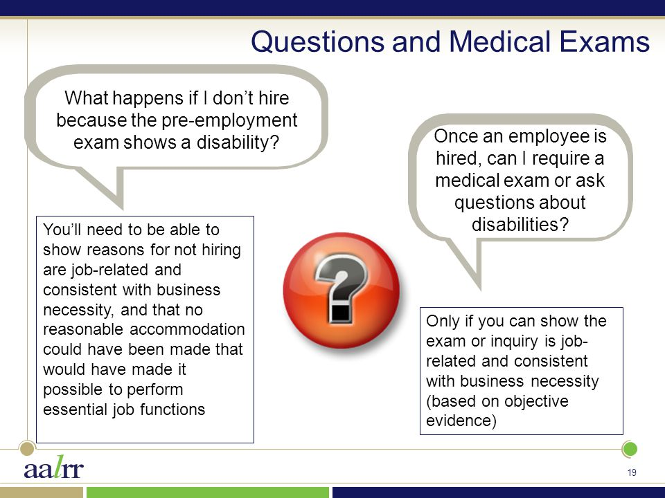 19 Questions and Medical Exams What happens if I don't hire because the pre-employment exam shows a disability.