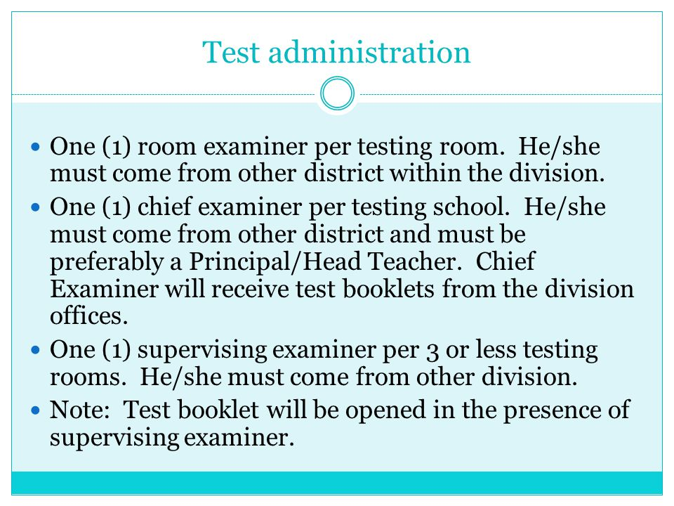 Test administration One (1) room examiner per testing room. He/she must come from other district within the division. One (1) chief examiner per testi