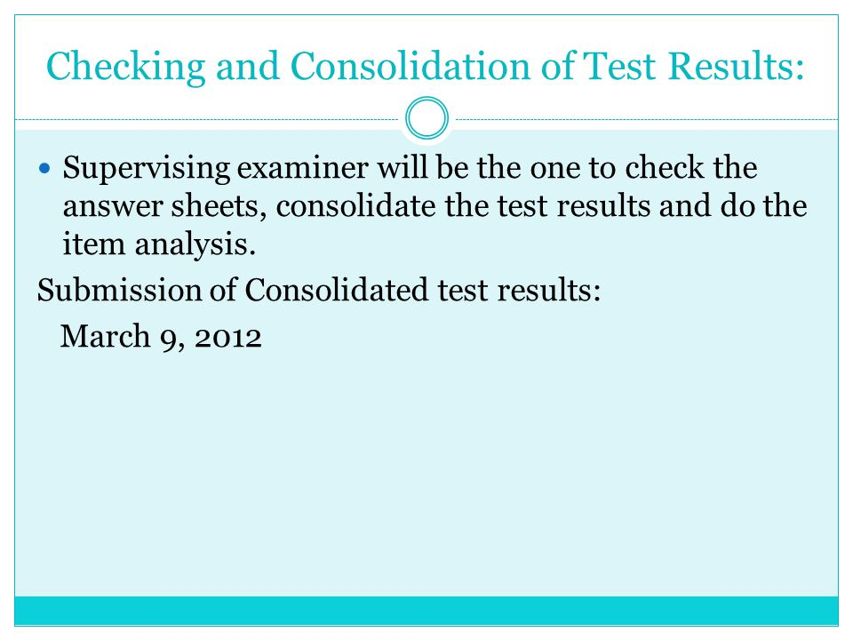 Checking and Consolidation of Test Results: Supervising examiner will be the one to check the answer sheets, consolidate the test results and do the i