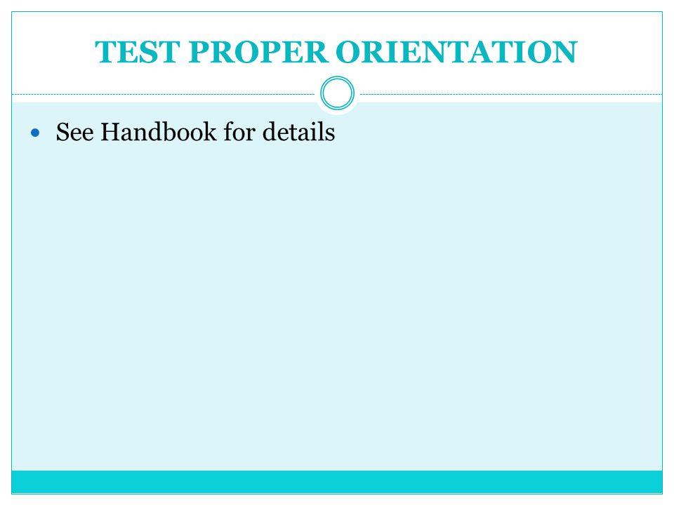 TEST PROPER ORIENTATION See Handbook for details