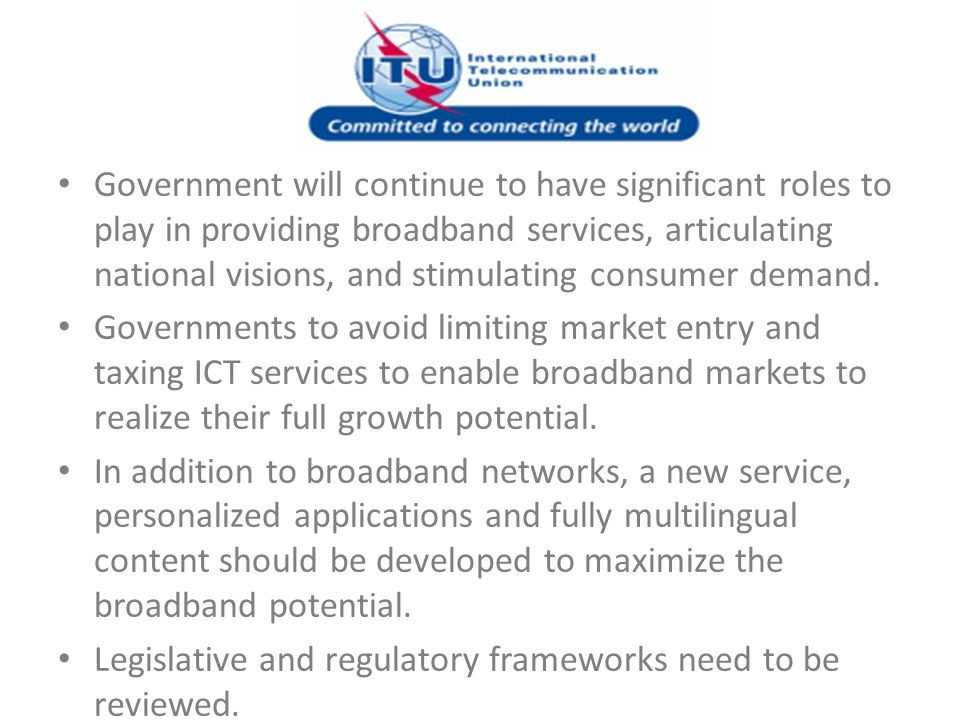 Government will continue to have significant roles to play in providing broadband services, articulating national visions, and stimulating consumer de
