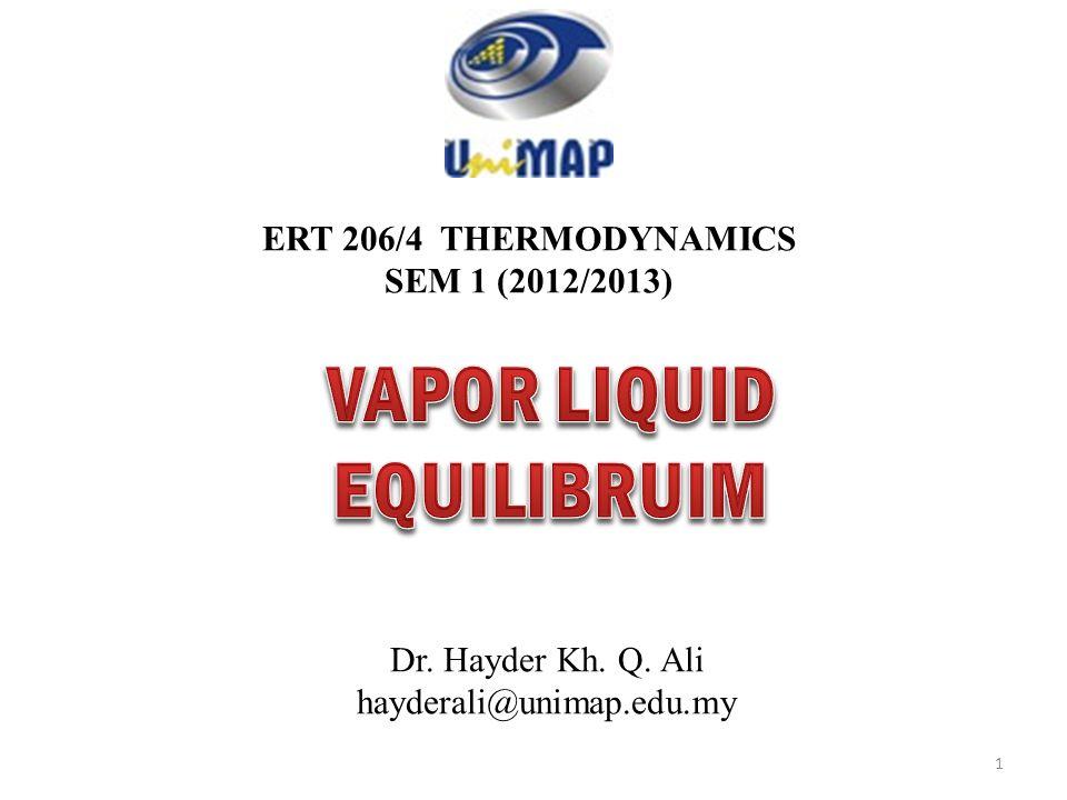 ERT 206/4 THERMODYNAMICS SEM 1 (2012/2013) Dr. Hayder Kh. Q. Ali hayderali@unimap.edu.my 1