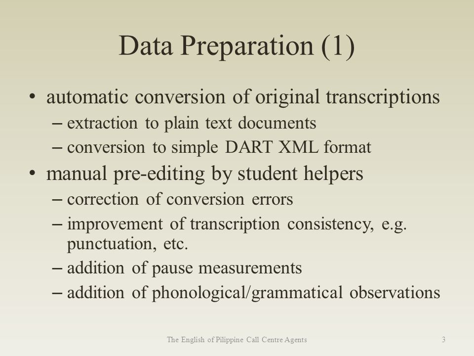 Data Preparation (1) automatic conversion of original transcriptions – extraction to plain text documents – conversion to simple DART XML format manual pre-editing by student helpers – correction of conversion errors – improvement of transcription consistency, e.g.